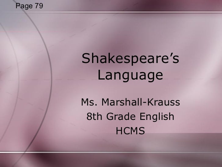 Shakespeare's Language Ms. Marshall-Krauss 8th Grade English HCMS Page 79