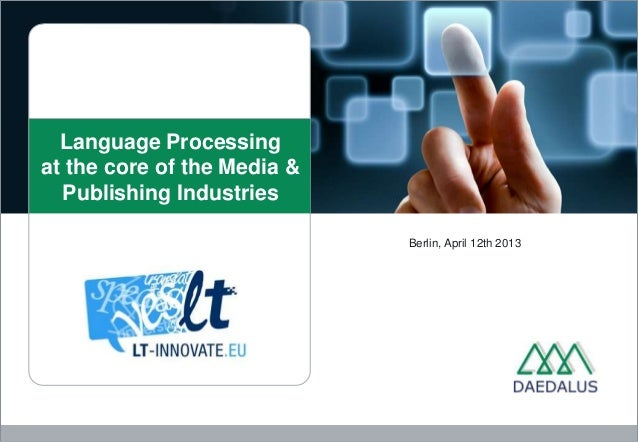 Language Processingat the core of the Media &  Publishing Industries                             Berlin, April 12th 2013