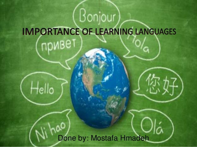 the importance of learning languages for This language sounds rather serious and authoritative, which perfectly mirrors the country's determination to keep the position of one of the global powers and stay on the list of the most important languages.