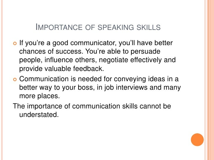 importance of speaking skills Successful public speaking events, more and more leaders realize the importance of to gain political power and wealth by using their public speaking skills.
