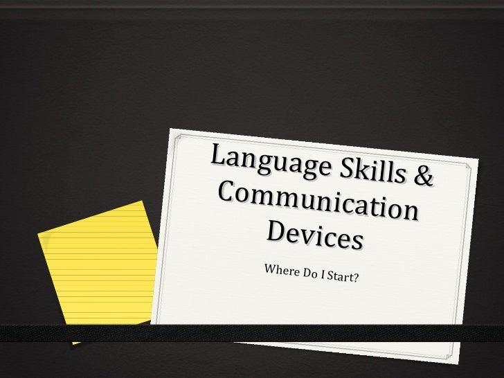 Language Skills & Communication Devices Where Do I Start?