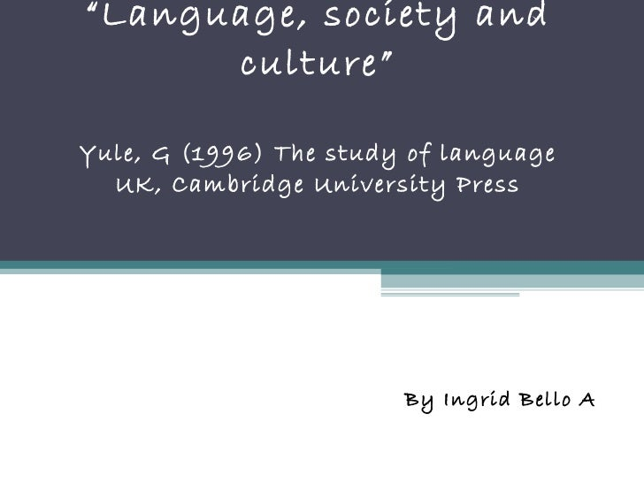 """"""" Language, society and culture"""" Yule, G (1996) The study of language UK, Cambridge University Press By Ingrid Bello A"""
