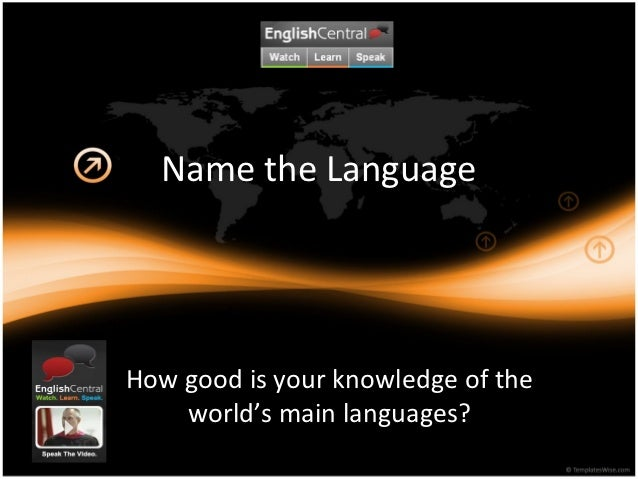Name the LanguageHow good is your knowledge of the    world's main languages?