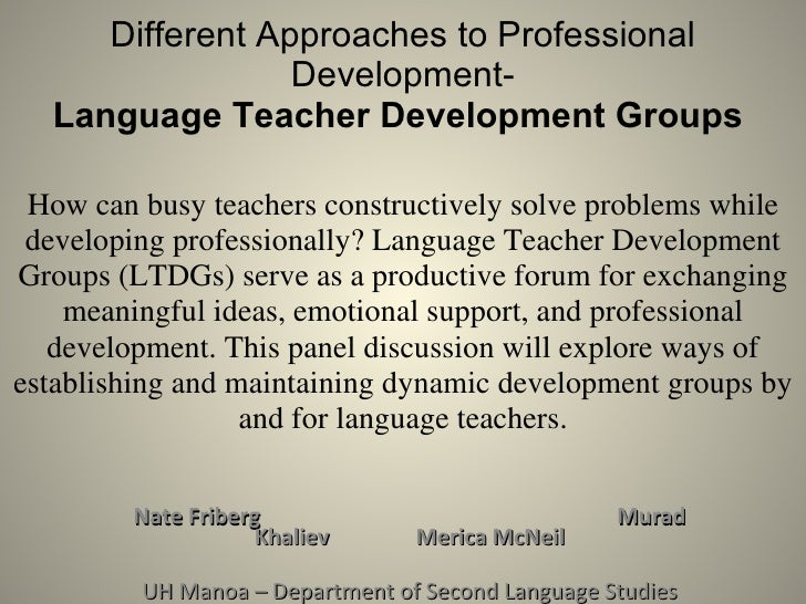 Re-imagining Professional Development through Language Teacher Development Groups  Nate Friberg Murad Khaliev  Merica McNe...