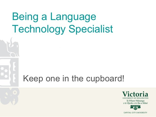 Being a LanguageTechnology Specialist  Keep one in the cupboard!