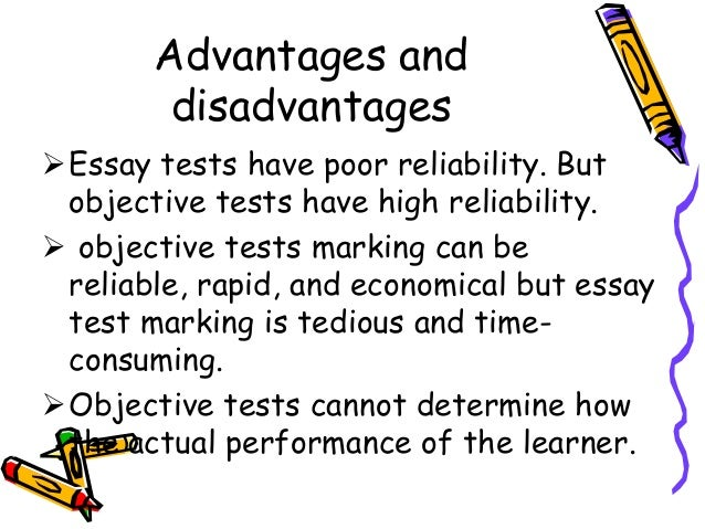 advantages of using essay tests One advantage of an essay test is that it measures not only precise knowledge, but the depth of understanding and ability to apply knowledge to a.