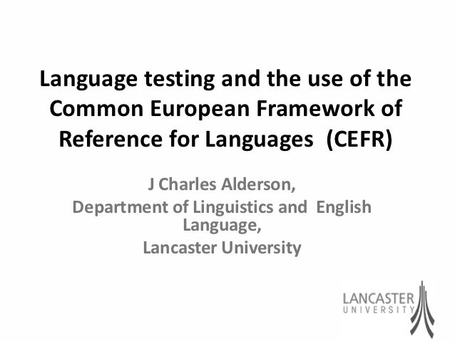 Language testing and the use of the common european framework of reference for languages