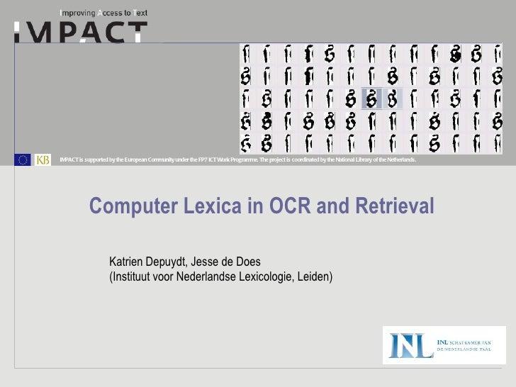 Computer Lexica in OCR and Retrieval Katrien Depuydt, Jesse de Does  (Instituut voor Nederlandse Lexicologie, Leiden)