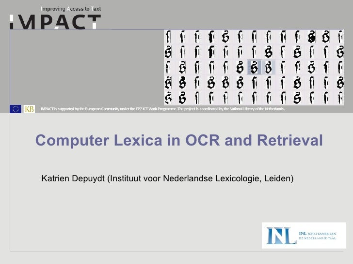 Computer Lexica in OCR and Retrieval Katrien Depuydt (Instituut voor Nederlandse Lexicologie, Leiden)