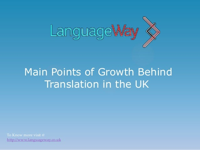 Main Points of Growth Behind           Translation in the UKTo Know more visit @http://www.languageway.co.uk
