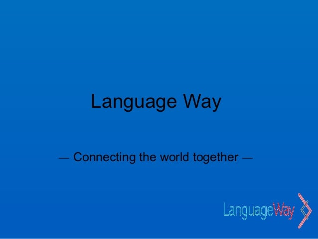 Language Way— Connecting the world together —