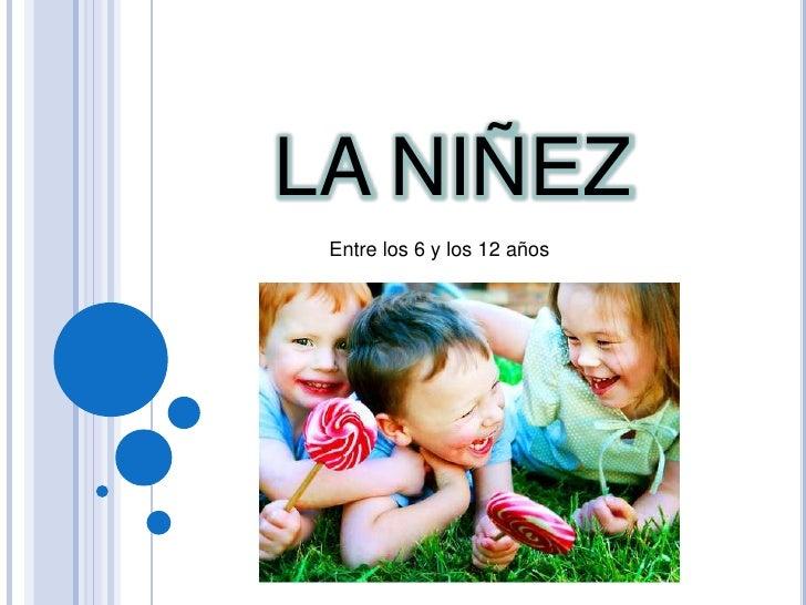 LA NIÑEZ<br />Entre los 6 y los 12 años <br />
