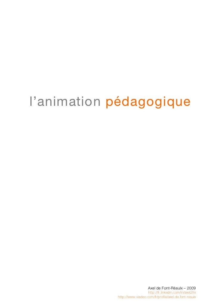 l'animation pédagogique                                     Axel de Font-Réaulx – 2009                                http...