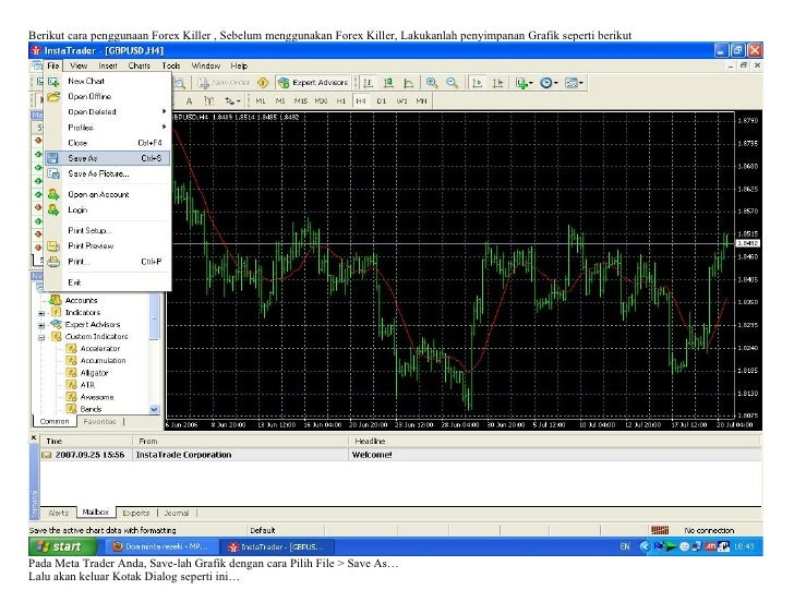 Berikut cara penggunaan Forex Killer , Sebelum menggunakan Forex Killer, Lakukanlah penyimpanan Grafik seperti berikut    ...