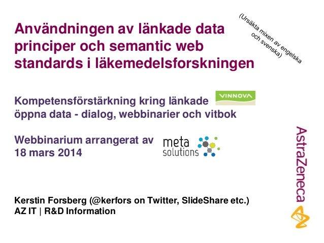 Användningen av länkade data principer och semantic web standards i läkemedelsforskningen Kerstin Forsberg (@kerfors on Tw...