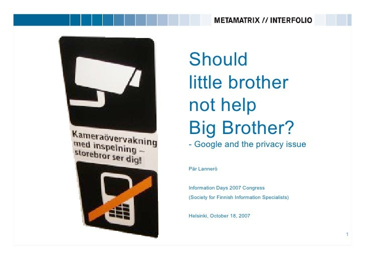 Should little brother not help Big Brother? - Google and the privacy issue  Pär Lannerö   Information Days 2007 Congress (...