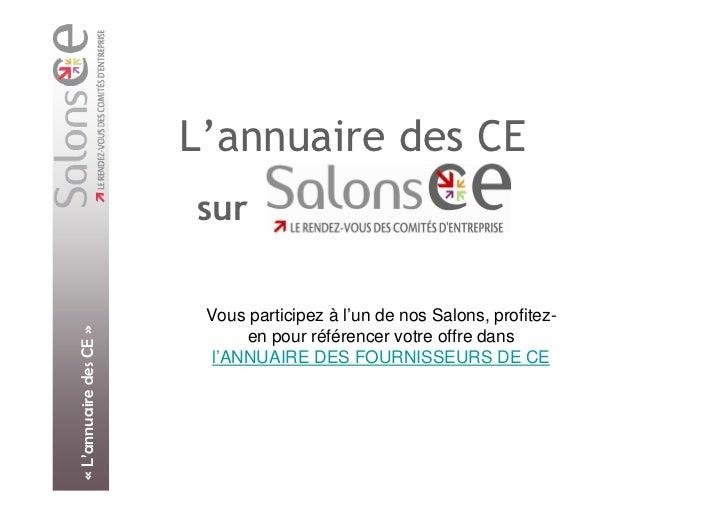 L'annuaire des CE                        sur                         Vous participez à l'un de nos Salons, profitez-« L'an...