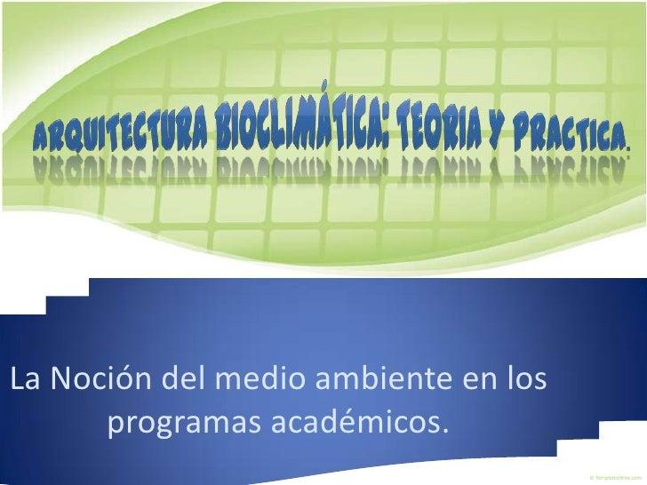 La Noción del medio ambiente en los      programas académicos.
