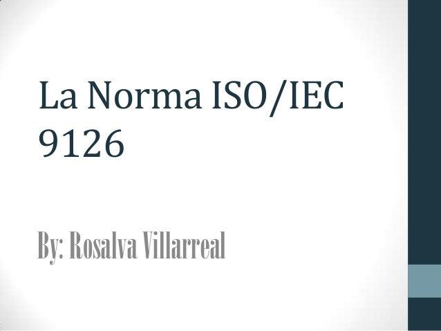 La Norma ISO/IEC9126By:RosalvaVillarreal