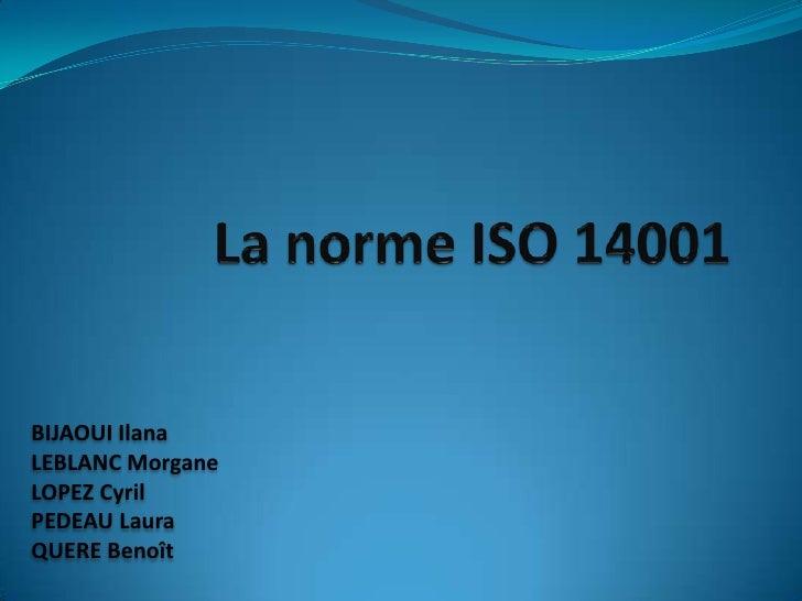 La norme ISO 14001<br />BIJAOUI Ilana<br />LEBLANC Morgane<br />LOPEZ Cyril<br />PEDEAU Laura<br />QUERE Benoît<br />