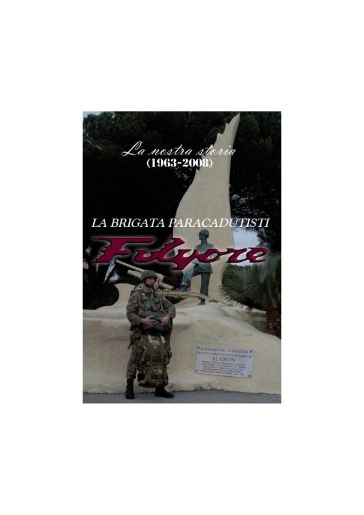 Ai paracadutisti caduti sui campi di battaglia,               di lancio, di addestramento.La nostra storia (1963   – 2007)...