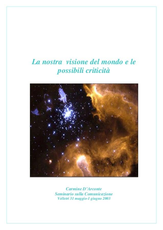 La nostra visione del mondo e le        possibili criticità            Carmine D'Arconte       Seminario sulla Comunicazio...