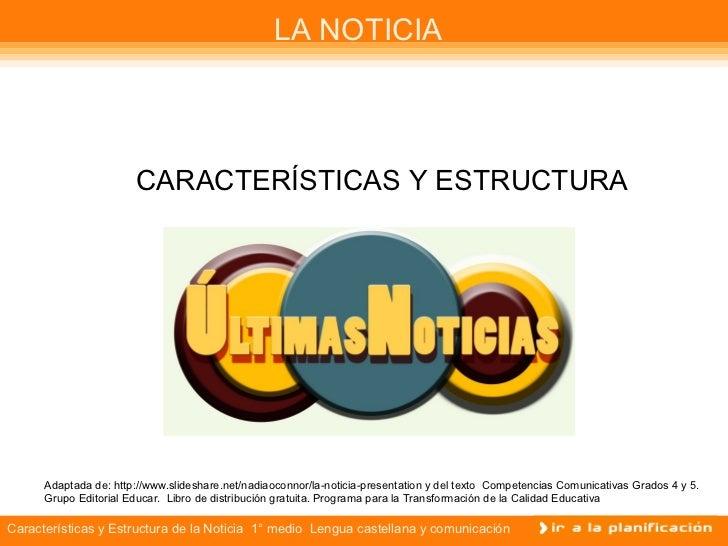 LA NOTICIA                       CARACTERÍSTICAS Y ESTRUCTURA      Adaptada de: http://www.slideshare.net/nadiaoconnor/la-...