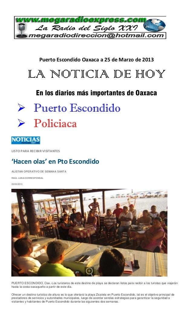 Puerto Escondido Oaxaca a 25 de Marzo de 2013             LA NOTICIA DE HOY                   En los diarios más important...