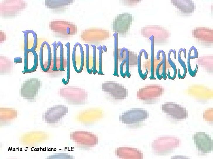 -Bonjour la classe Maria J Castellano - FLE