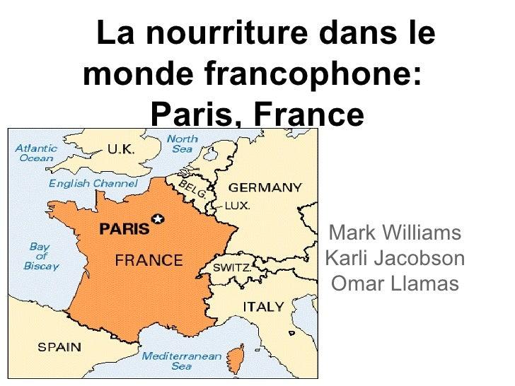 La nourriture dans lemonde francophone:   Paris, France              Mark Williams              Karli Jacobson            ...