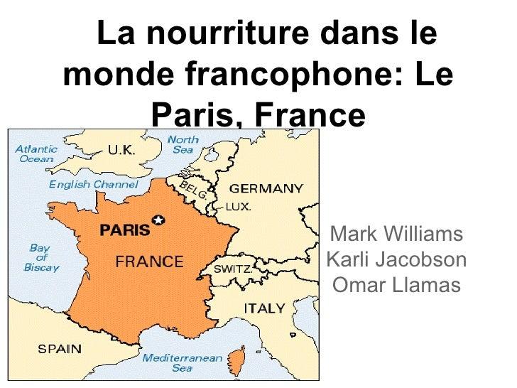 La nourriture dans lemonde francophone: Le    Paris, France              Mark Williams              Karli Jacobson        ...