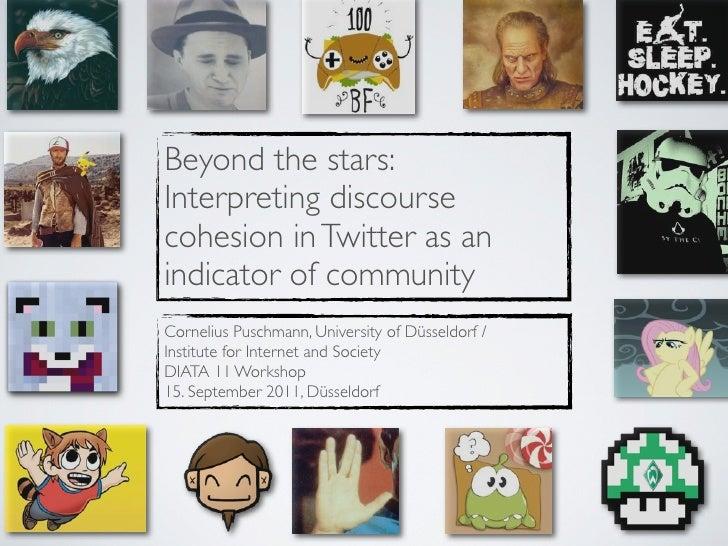 Beyond the stars:Interpreting discoursecohesion in Twitter as anindicator of communityCornelius Puschmann, University of D...