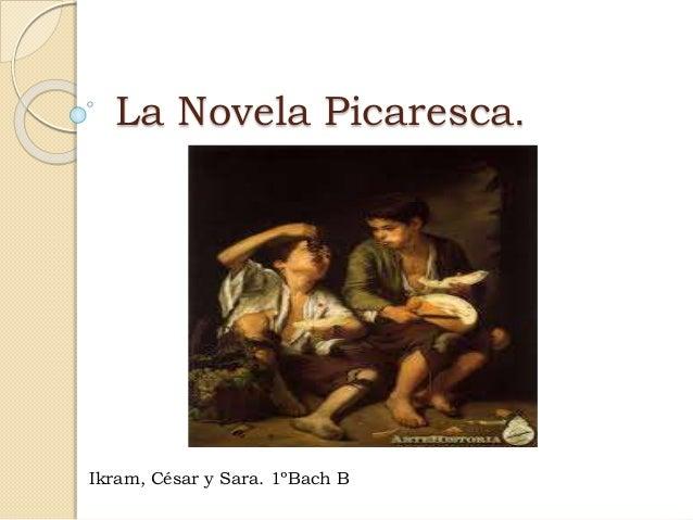 La Novela Picaresca. Ikram, César y Sara. 1ºBach B