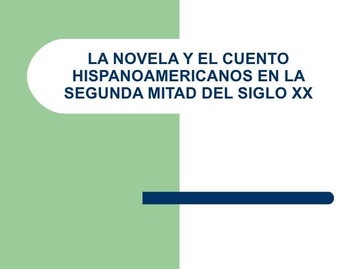 LA NOVELA Y EL CUENTO HISPANOAMERICANOS EN LASEGUNDA MITAD DEL SIGLO XX