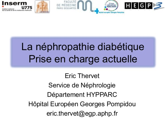 La néphropathie diabétique Prise en charge actuelle              Eric Thervet        Service de Néphrologie       Départem...