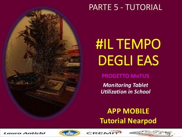 #IL TEMPO DEGLI EAS PROGETTO MoTUS Monitoring Tablet Utilization in School APP MOBILE Tutorial Nearpod PARTE 5 - TUTORIAL