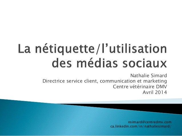 Nathalie Simard Directrice service client, communication et marketing Centre vétérinaire DMV Avril 2014 nsimard@centredmv....
