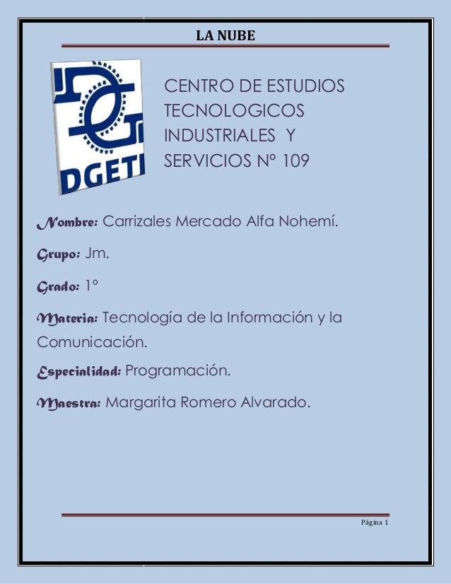 LA NUBE Página 1 CENTRO DE ESTUDIOS TECNOLOGICOS INDUSTRIALES Y SERVICIOS Nº 109 Nombre: Carrizales Mercado Alfa Nohemí. G...