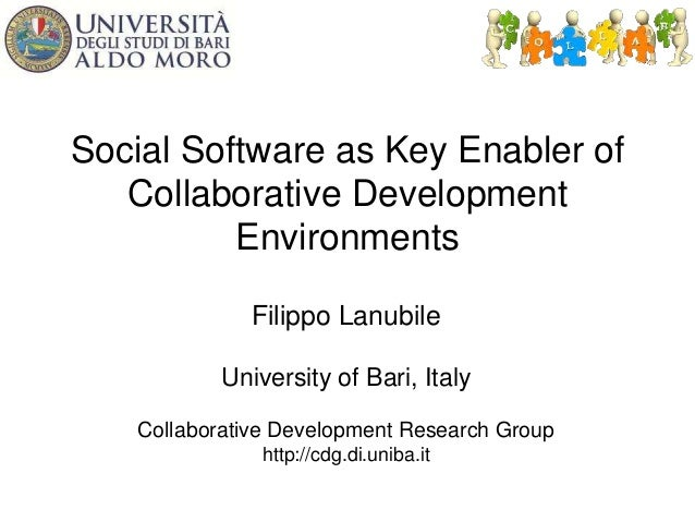 Social Software as Key Enabler of Collaborative Development Environments Filippo Lanubile University of Bari, Italy Collab...
