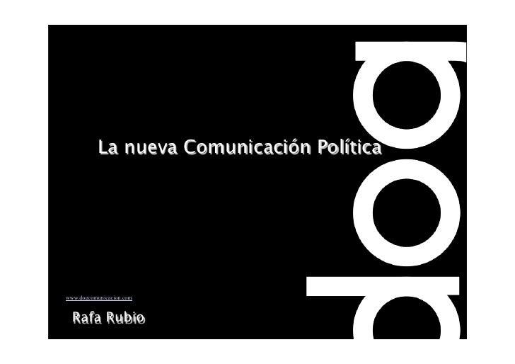 La nueva Comunicación Política     www.dogcomunicacion.com     Rafa Rubio