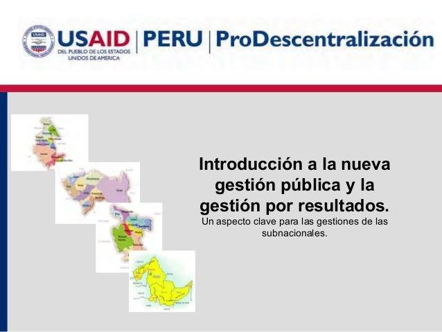 Introducción a la nueva gestión pública y la gestión por resultados. Un aspecto clave para las gestiones de las subnaciona...
