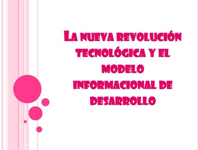 LA NUEVA REVOLUCIÓN TECNOLÓGICA Y EL MODELO INFORMACIONAL DE DESARROLLO
