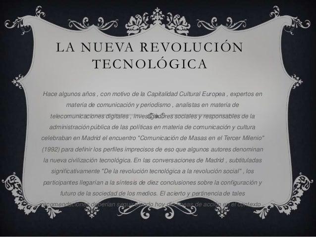 LA NUEVA REVOLUCIÓN TECNOLÓGICA Hace algunos años , con motivo de la Capitalidad Cultural Europea , expertos en materia de...