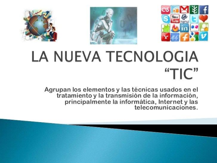 Agrupan los elementos y las técnicas usados en el   tratamiento y la transmisión de la información,      principalmente la...