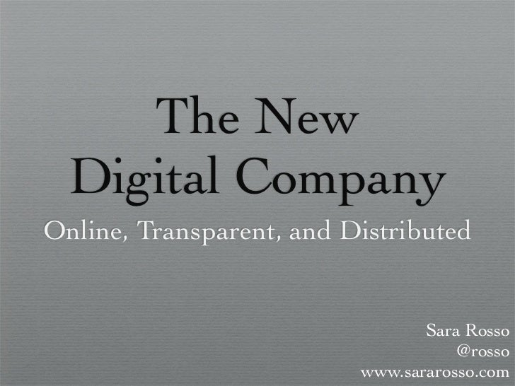 The New  Digital CompanyOnline, Transparent, and Distributed                                 Sara Rosso                   ...