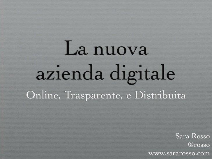 La nuova  azienda digitaleOnline, Trasparente, e Distribuita                                 Sara Rosso                   ...