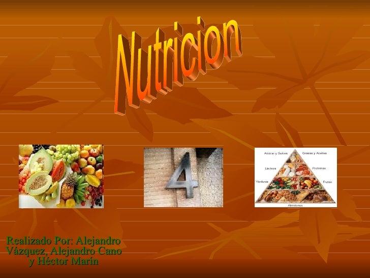 Realizado Por: Alejandro Vázquez, Alejandro Cano y Héctor Marín Nutricion