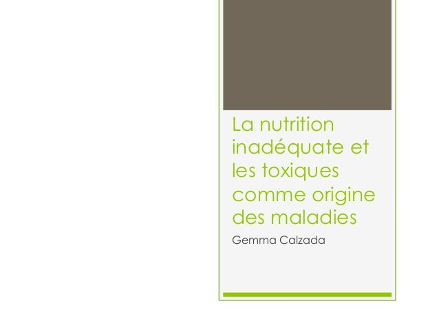 La nutrition inadéquate et les toxiques comme origine des maladies Gemma Calzada