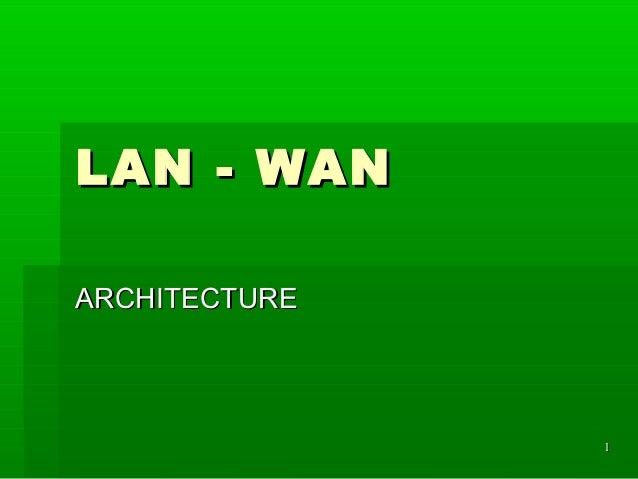LAN - WAN ARCHITECTURE  1