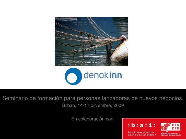 Seminario de formación para personas lanzadoras de nuevos negocios.                       Bilbao, 14-17 diciembre, 2009   ...